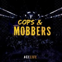 ACElife – 2015 – Cops And MOBBers